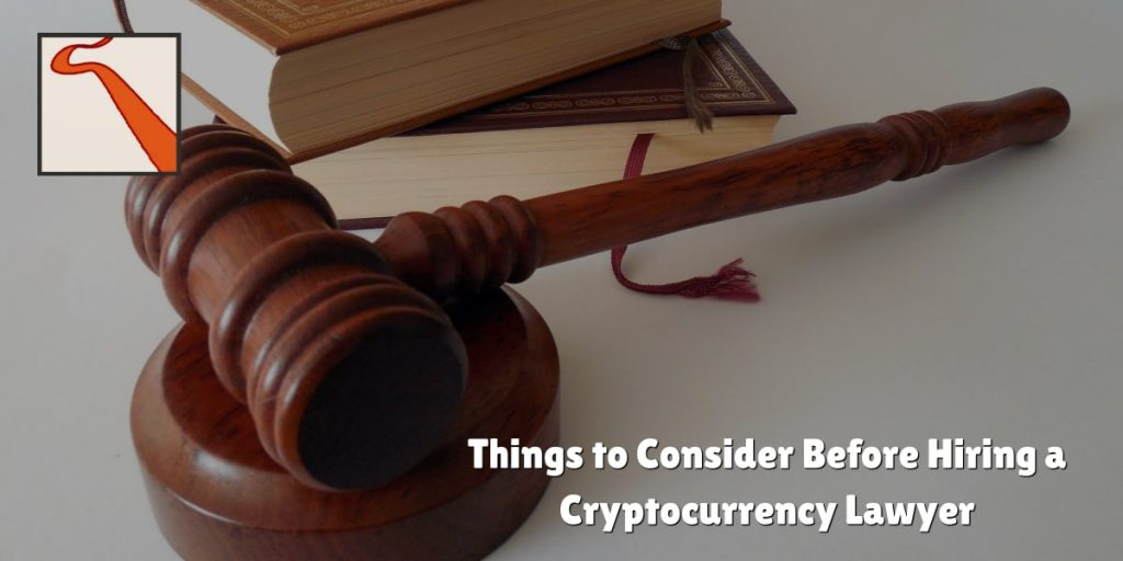 Things to Consider Before Hiring a Cryptocurrency Lawyer