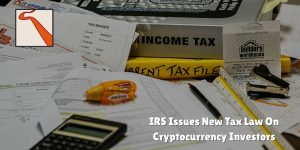 IRS Issues New Tax Law On Cryptocurrency Investors