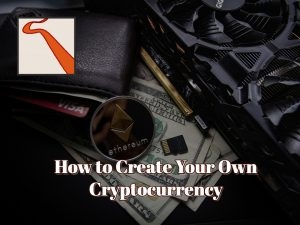 How to Create Your Own Cryptocurrency