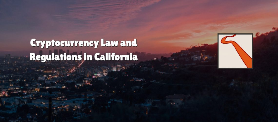 Cryptocurrency Law and Regulations in California