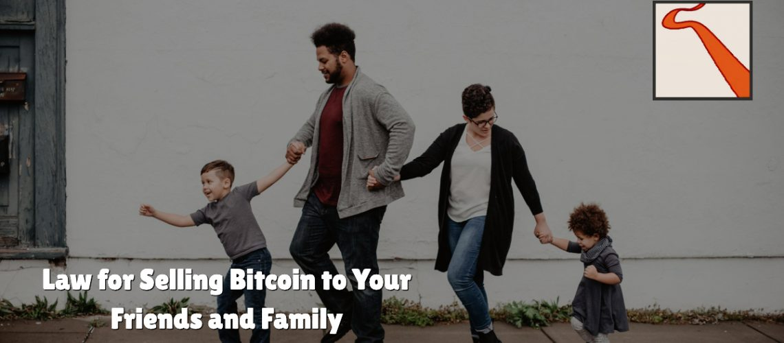 Law for Selling Bitcoin to Your Friends and Family