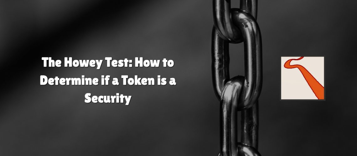 The Howey Test: How to Determine if a Token is a Security