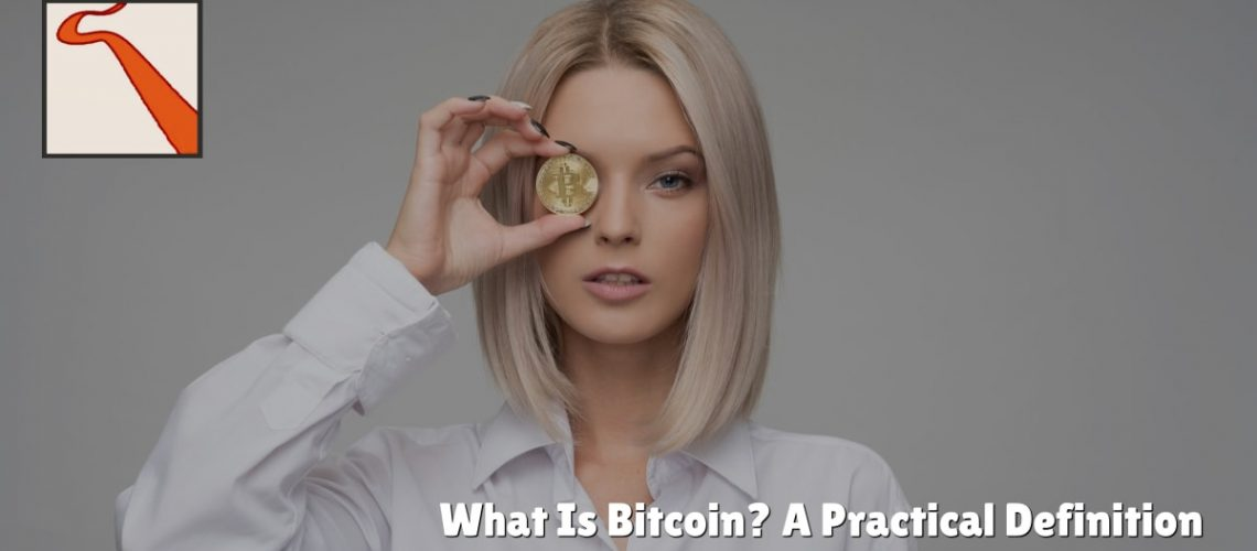 What Is Bitcoin? A Practical Definition
